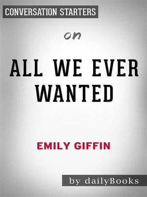 cover image of All We Ever Wanted--A Novel by Emily Giffin | Conversation Starters