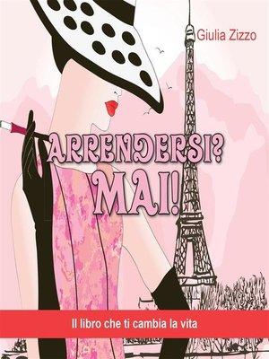 cover image of Arrendersi? Mai!