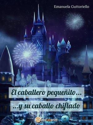 cover image of El Caballero Pequeñito... Y Su Caballo Chiflado