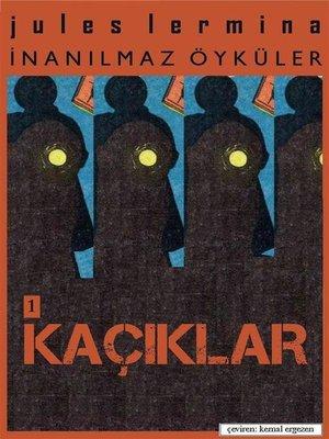 cover image of İnanılmaz Öyküler I. Bölüm--KAÇIKLAR