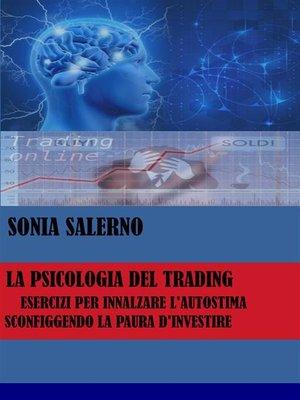 cover image of La psicologia del trading, esercizi per innalzare l'autostima sconfiggendo la paura d'investire