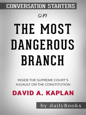 cover image of The Most Dangerous Branch--Inside the Supreme Court's Assault on the Constitution  by David A. Kaplan | Conversation Starters
