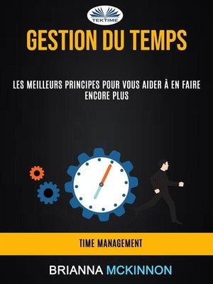 cover image of Gestion Du Temps--Les Meilleurs Principes Pour Vous Aider À En Faire Encore Plus (Time Management)