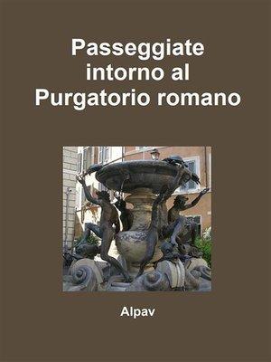 cover image of Passeggiate intorno al Purgatorio romano