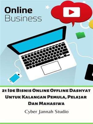 cover image of 21 Ide Bisnis Online Offline Dashyat Untuk Kalangan Pemula, Pelajar Dan Mahasiwa