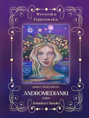 cover image of Sekrety Wszechświata Tom II, Andromedianki-- Ariadna i Smoki