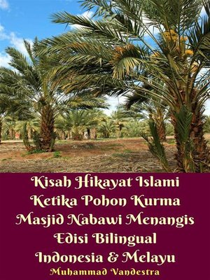 cover image of Kisah Hikayat Islami Ketika Pohon Kurma Masjid Nabawi Menangis Edisi Bilingual Indonesia & Melayu