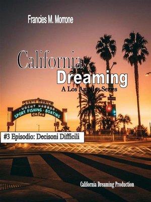 cover image of Decisioni Difficili (#3 della serie California Dreaming)--A Los Angeles Series