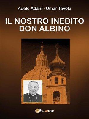 cover image of Il nostro inedito Don Albino