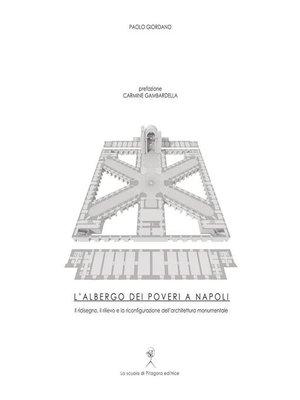 cover image of L'Albergo dei poveri a Napoli. Il ridisegno, il rilievo e la riconfigurazione dell'architettura monumentale