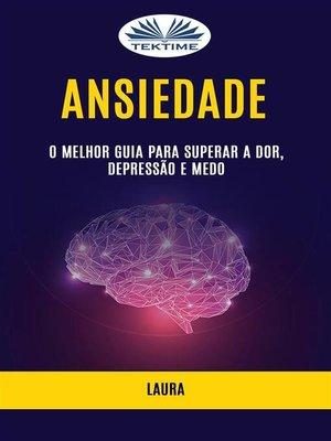 cover image of Ansiedade--O Melhor Guia para Superar a Dor, Depressão e Medo