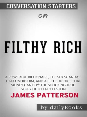 cover image of Filthy Rich--The Shocking True Story of Jeffrey Epstein the Billionaire s Sex Scandal byJames Patterson--Conversation Starters