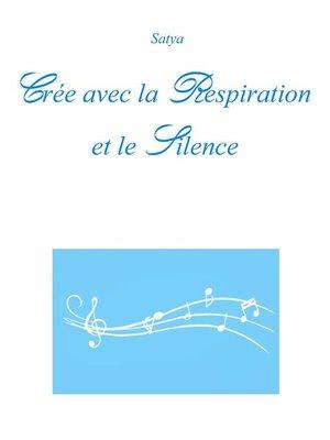 cover image of Crée avec la Respiration et le Silence