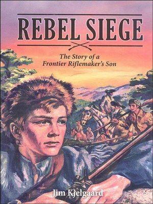 cover image of Rebel Siege--The Story of a Frontier Riflemaker's Son