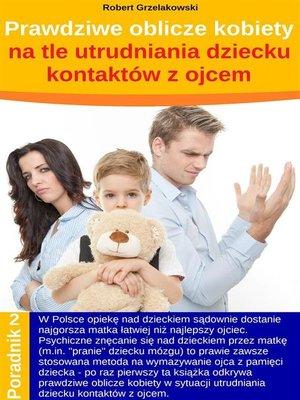 cover image of Prawdziwe oblicze kobiety na tle utrudniania dziecku kontaktów z ojcem