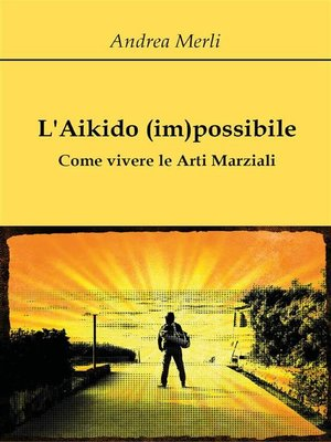 cover image of L'Aikido (im)possibile--Come vivere le Arti Marziali