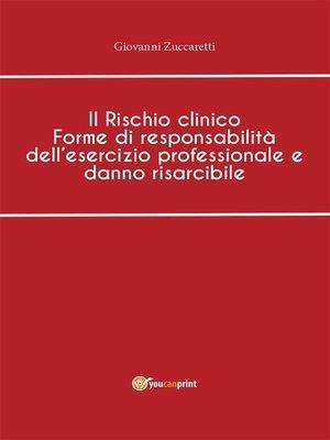 cover image of Il Rischio clinico Forme di responsabilità dell'esercizio professionale e danno risarcibile