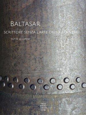 cover image of Baltasar, scrittore senza l'arte dello scrivere