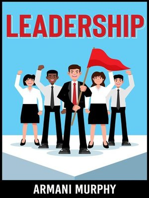 cover image of Leadership--Attain Extreme Ownership, Master the Art of People & Discover the Power of Servant Leadership--The Dichotomy of Success