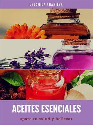 cover image of Aceites Esenciales Para Tu Salud Y Belleza