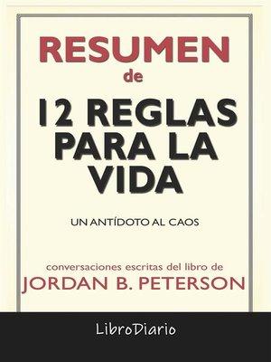 cover image of 12 Reglas Para La Vida--Un Antídoto Al Caos de Jordan B. Peterson--Conversaciones Escritas