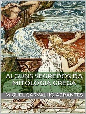 cover image of Alguns Segredos da Mitologia Grega