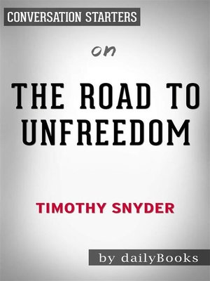 cover image of The Road to Unfreedom - Russia, Europe, America​​​​​​​ by Timothy Snyder | Conversation Starters