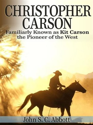 cover image of Christopher Carson, Familiarly Known as Kit Carson the Pioneer of the West