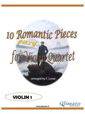 cover image of 10 Easy Romantic Pieces for Violin Quartet (VIOLIN 1)
