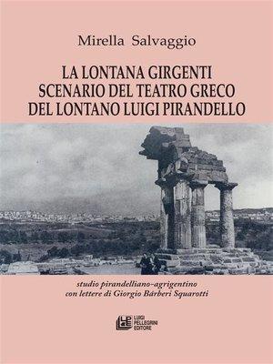cover image of La lontana Girgenti scenario del teatro greco del lontano Luigi Pirandello