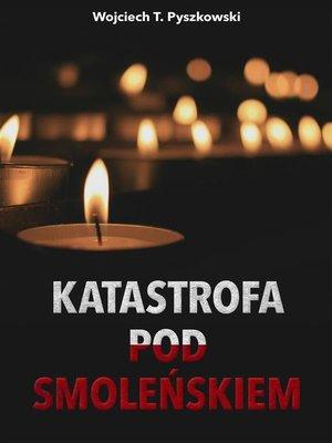 cover image of Katastrofa pod Smoleńskiem