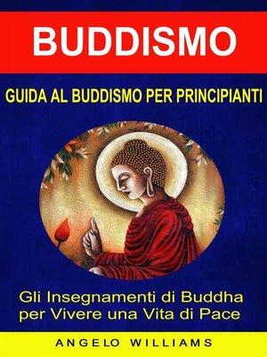 cover image of Guida Al Buddismo Per Principianti--Gli Insegnamenti Di Buddha Per Vivere Una Vita Di Pace