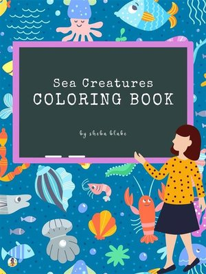 cover image of Sea Creatures Coloring Book for Kids Ages 3+ (Printable Version)