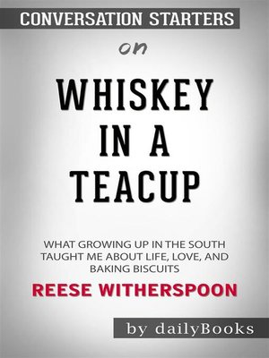 cover image of Whiskey in a Teacup--What Growing Up in the South Taught Me About Life, Love, and Baking Biscuits by Reese Witherspoon​​​​​​​ | Conversation Starters