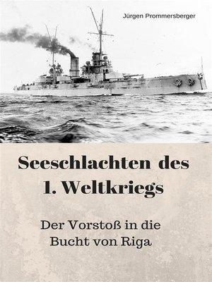 cover image of Seeschlachten des 1. Weltkriegs--Der Vorstoß in die Bucht von Riga