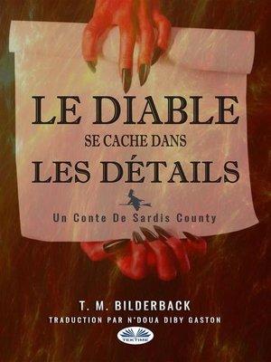 cover image of Le Diable Se Cache Dans Les Détails--Un Conte Du Comté Sardis