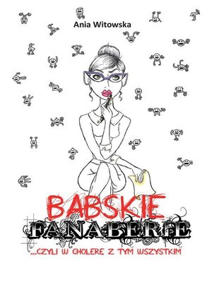 cover image of Babskie Fanaberie... czyli w cholerę z tym wszystkim