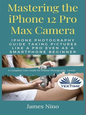 cover image of Mastering the IPhone 12 Pro Max Camera