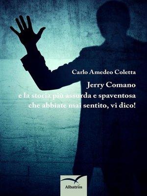 cover image of Jerry Comano e la storia più assurda e spaventosa che abbiate mai sentito, vi dico!