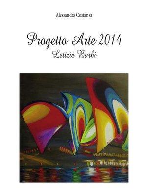 cover image of Progetto Arte 2014- Letizia Barbi