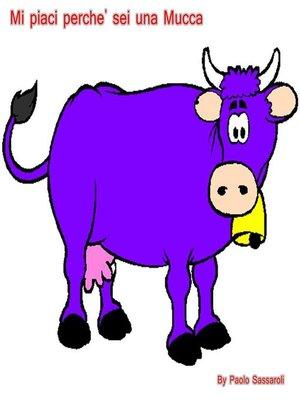 cover image of Mi piaci perche' sei una mucca