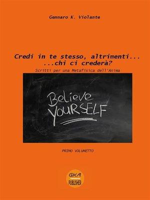 cover image of Credi in te stesso, altrimenti... chi ci crederà?