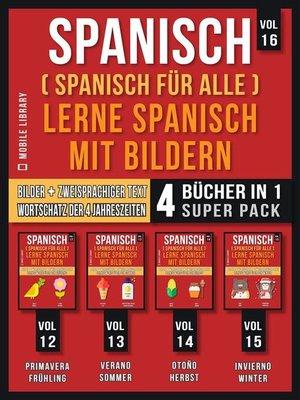 cover image of Spanisch (Spanisch für alle) Lerne Spanisch mit Bildern (Vol 16) Super Pack 4 Bücher in 1