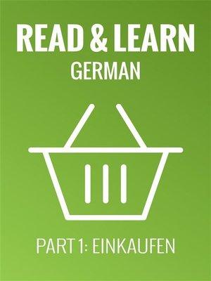 cover image of Read & Learn German--Deutsch lernen--Part 1--Einkaufen
