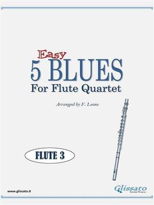 cover image of 5 Easy Blues for Flute Quartet (FLUTE 3)