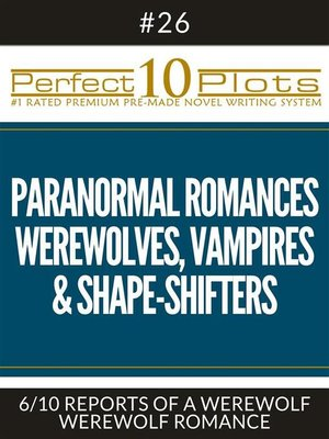"cover image of Perfect 10 Paranormal Romances--Werewolves, Vampires & Shape-Shifters Plots #26-6 ""REPORTS OF a WEREWOLF – WEREWOLF ROMANCE"""