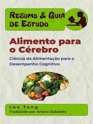 cover image of Resumo & Guia De Estudo – Alimento Para O Cérebro--Ciência Da Alimentação Para O Desempenho Cognitivo