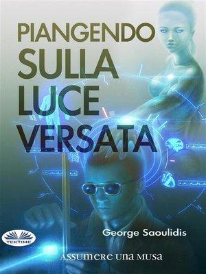 cover image of Piangendo Sulla Luce Versata
