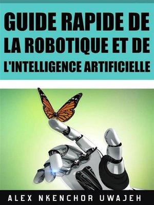 cover image of Guide Rapide De La Robotique Et De L'intelligence Artificielle