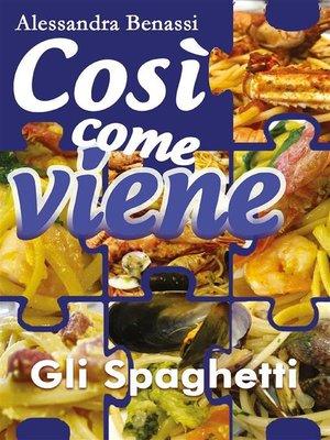 cover image of Così come viene. Gli spaghetti